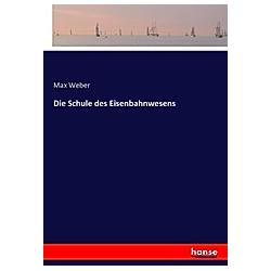 Die Schule des Eisenbahnwesens. Max Weber  - Buch