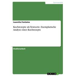 Kochrezepte als Textsorte. Exemplarische Analyse eines Kochrezepts: eBook von Lauretta Fontaine