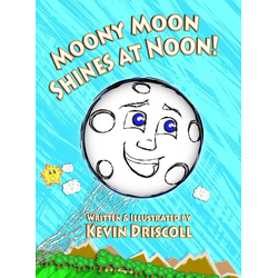 Moony Moon Shines at Noon! als Buch von Kevin Driscoll