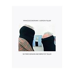 50 Times Bonami and Obrist by Teller. Juergen Teller  Francesco Bonami  - Buch