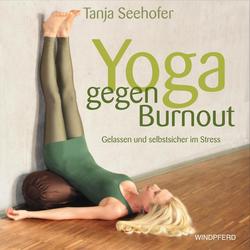 Yoga gegen Burnout als Buch von Tanja Seehofer