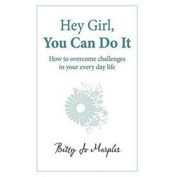 Hey Girl You Can Do It als Buch von Betty Jo Marples/ Jo Marples Betty Jo Marples