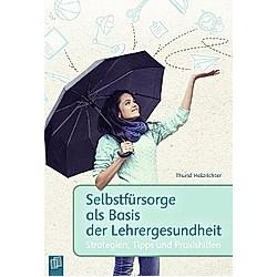 Selbstfürsorge als Basis der Lehrergesundheit. Thurid Holzrichter  - Buch