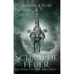 Schmiedefeuer als Buch von Andrea Ego