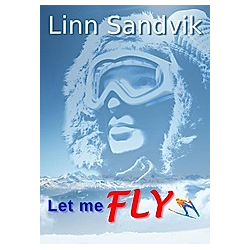 Let me fly. Linn Sandvik  - Buch