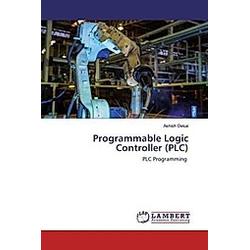 Programmable Logic Controller (PLC). Ashish Desai  - Buch