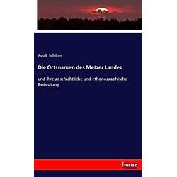 Die Ortsnamen des Metzer Landes. Adolf Schiber  - Buch