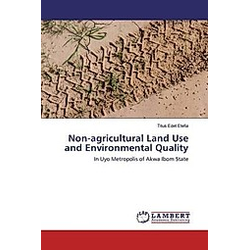 Non-agricultural Land Use and Environmental Quality. Titus Edet Etefia  - Buch