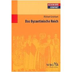 Das Byzantinische Reich. Michael Grünbart  - Buch