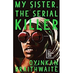 My Sister  the Serial Killer. Oyinkan Braithwaite  - Buch