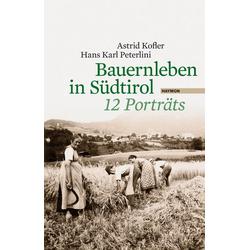 Bauernleben in Südtirol als Buch von Astrid Kofler/ Hans Karl Peterlini
