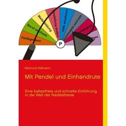 Mit Pendel und Einhandrute: eBook von Raimund Kellmann