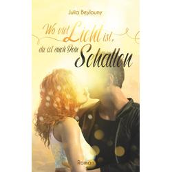 Wo viel Licht ist da ist auch dein Schatten als Buch von Julia Beylouny