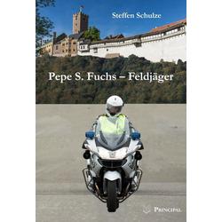 Pepe S. Fuchs - Feldjäger als Buch von Steffen Schulze