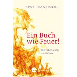 Ein Buch wie Feuer! als Buch von Franziskus Papst/ Franziskus