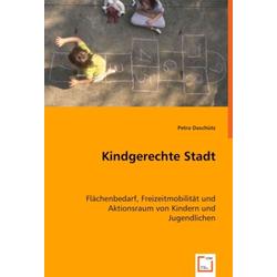 Kindgerechte Stadt als Buch von Petra Daschütz