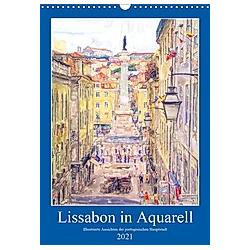 Lissabon in Aquarell - Illustrierte Ansichten der portugisischen Hauptstadt (Wandkalender 2021 DIN A3 hoch)