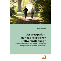 Der Westpark - nur das Relikt einer Großveranstaltung? als Buch von Sabine Dittmann