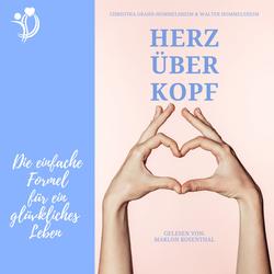 Herz über Kopf als Hörbuch Download von Walter Hommelsheim/ Christina Grahn-Hommelsheim