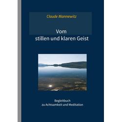Vom stillen und klaren Geist als Buch von Claude Mannewitz