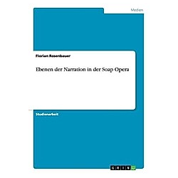 Ebenen der Narration in der Soap Opera. Florian Rosenbauer  - Buch