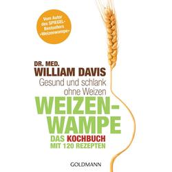 Weizenwampe - Das Kochbuch als Taschenbuch von William Davis