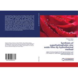 Synthesis of superhydrophobic zinc oxide films by hydrothermal method als Buch von Tabassum Zehra/ Alliya Khalid
