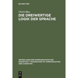 Die dreiwertige Logik der Sprache als Buch von Ulrich Blau