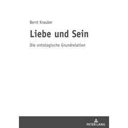 Liebe und Sein als Buch von Bernt Knauber