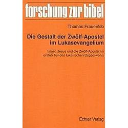 Die Gestalt der Zwölf-Apostel im Lukasevangelium. Thomas Frauenlob  - Buch