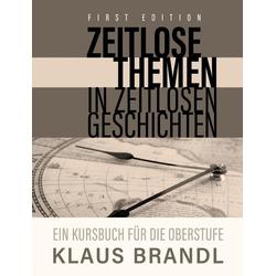 Zeitlose Themen in zeitlosen Geschichten als Buch von Klaus Brandl