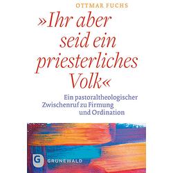 Ihr aber seid ein priesterliches Volk als Buch von Ottmar Fuchs