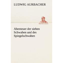 Abenteuer der sieben Schwaben und des Spiegelschwaben als Buch von Ludwig Aurbacher