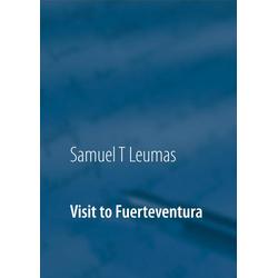 Visit to Fuerteventura: eBook von Samuel T. Leumas