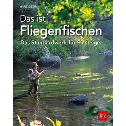 Das ist Fliegenfischen als Buch von Hans Eiber