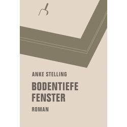 Bodentiefe Fenster als Buch von Anke Stelling