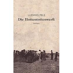 Die Hottentottenwerft. Ludwig Fels  - Buch