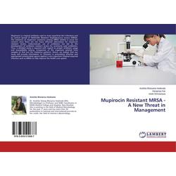 Mupirocin Resistant MRSA - A New Threat in Management als Buch von Anahita Bhesania Hodiwala/ Harapriya Kar/ Vivek Shrivastava