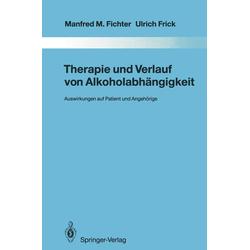Therapie und Verlauf von Alkoholabhängigkeit: eBook von Manfred M. Fichter/ Ulrich Frick