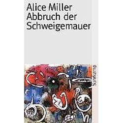 Abbruch der Schweigemauer. Alice Miller  - Buch