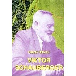 Viktor Schauberger. Franz Ferzak  - Buch