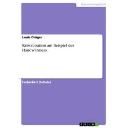Kristallisation am Beispiel des Handwärmers: eBook von Louis Dräger