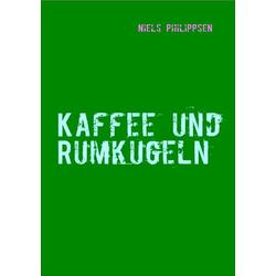 Kaffee und Rumkugeln als Buch von Niels Philippsen