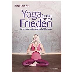 Yoga für den inneren Frieden. Tanja Seehofer  - Buch