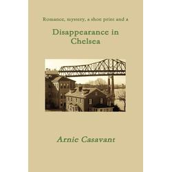 Disappearance in Chelsea als Taschenbuch von Arnie Casavant