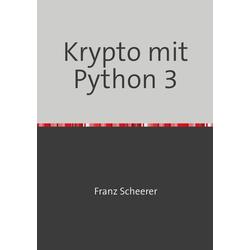 Krypto mit Python 3 als Buch von Franz Scheerer