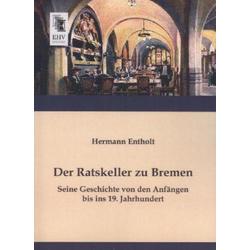 Der Ratskeller zu Bremen als Buch von Hermann Entholt
