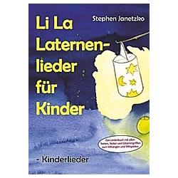 Li La Laternenlieder für Kinder - Kinderlieder. Stephen Janetzko  - Buch