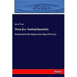 Three [i.e. Twelve] Quartetts. Ignaz Pleyel  - Buch