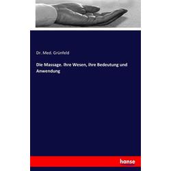 Die Massage. Ihre Wesen ihre Bedeutung und Anwendung: Buch von Med. Grünfeld